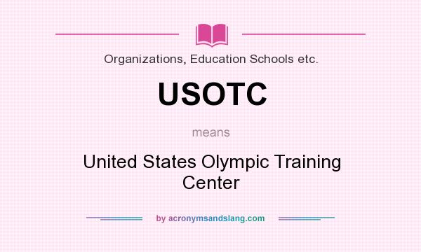 What does USOTC mean? It stands for United States Olympic Training Center