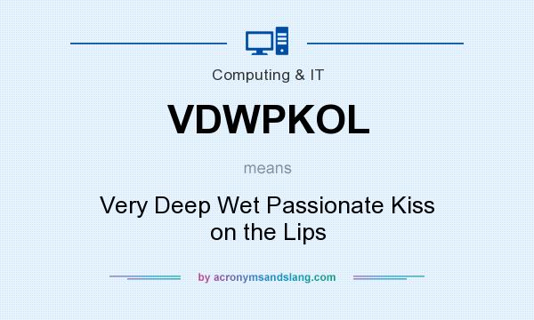 What does VDWPKOL mean? It stands for Very Deep Wet Passionate Kiss on the Lips