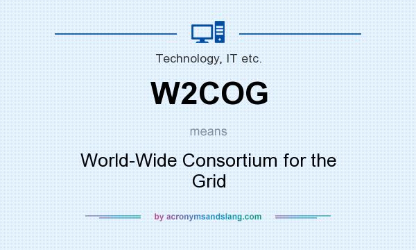 What does W2COG mean? It stands for World-Wide Consortium for the Grid