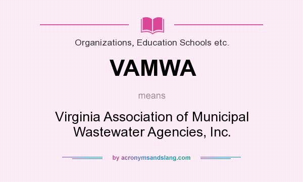 What does VAMWA mean? It stands for Virginia Association of Municipal Wastewater Agencies, Inc.