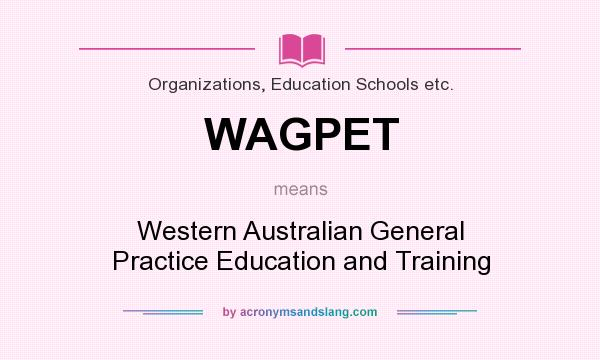 What does WAGPET mean? It stands for Western Australian General Practice Education and Training