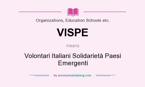 What does VISPE mean? It stands for Volontari Italiani Solidarietà Paesi Emergenti
