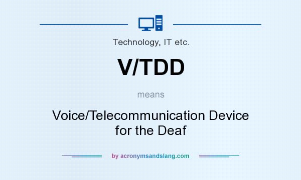 What does V/TDD mean? It stands for Voice/Telecommunication Device for the Deaf