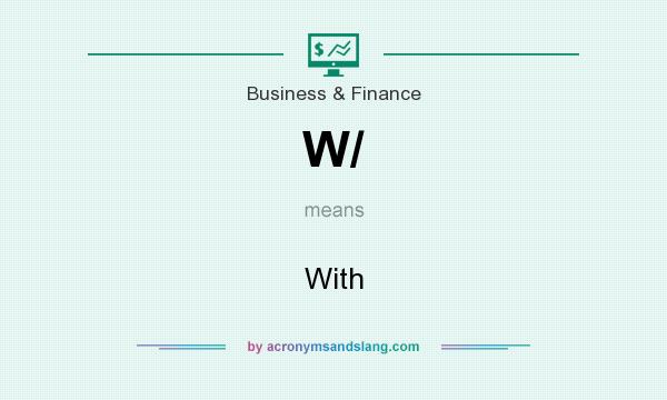 What does W/ mean? It stands for With