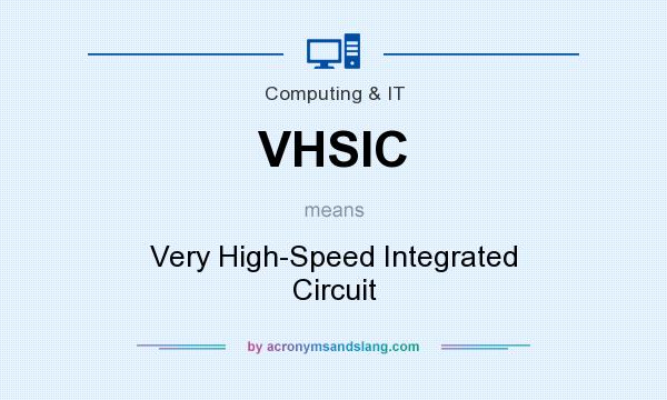 What does VHSIC mean? It stands for Very High-Speed Integrated Circuit
