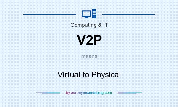 What does V2P mean? It stands for Virtual to Physical