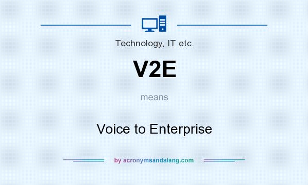 What does V2E mean? It stands for Voice to Enterprise