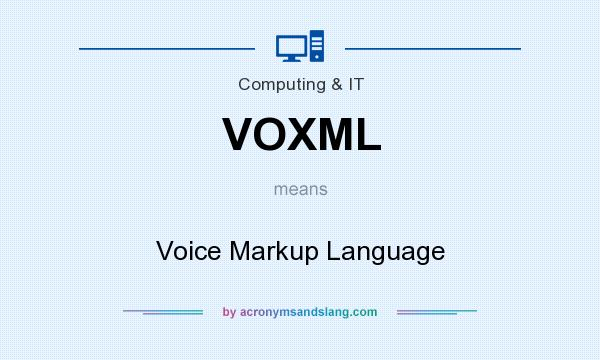 What does VOXML mean? It stands for Voice Markup Language