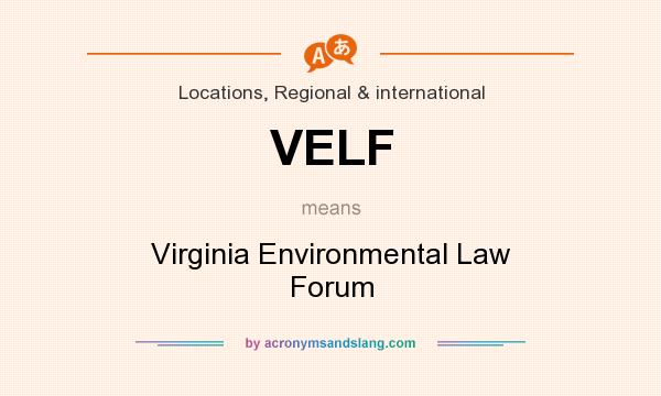 What does VELF mean? It stands for Virginia Environmental Law Forum