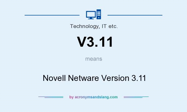What does V3.11 mean? It stands for Novell Netware Version 3.11