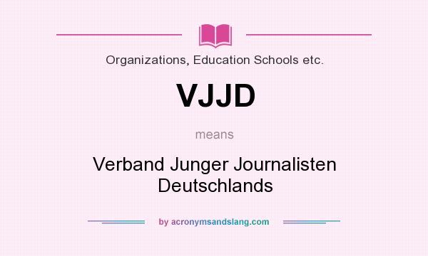 What does VJJD mean? It stands for Verband Junger Journalisten Deutschlands