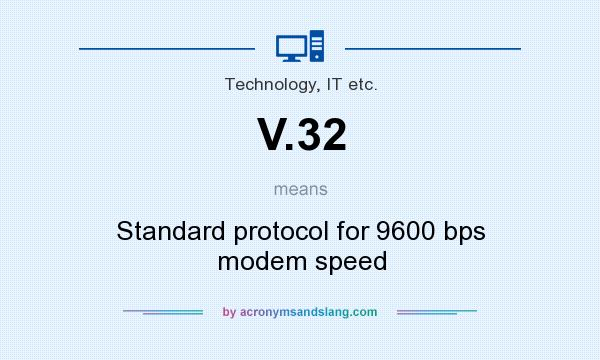 What does V.32 mean? It stands for Standard protocol for 9600 bps modem speed