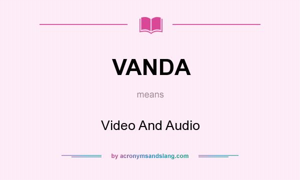 What does VANDA mean? It stands for Video And Audio