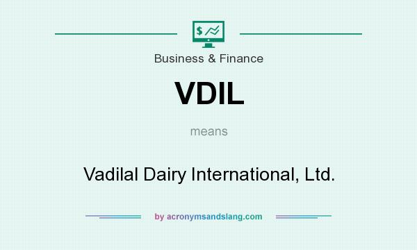 What does VDIL mean? It stands for Vadilal Dairy International, Ltd.