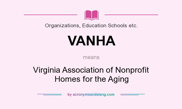What does VANHA mean? It stands for Virginia Association of Nonprofit Homes for the Aging