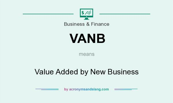 What does VANB mean? It stands for Value Added by New Business