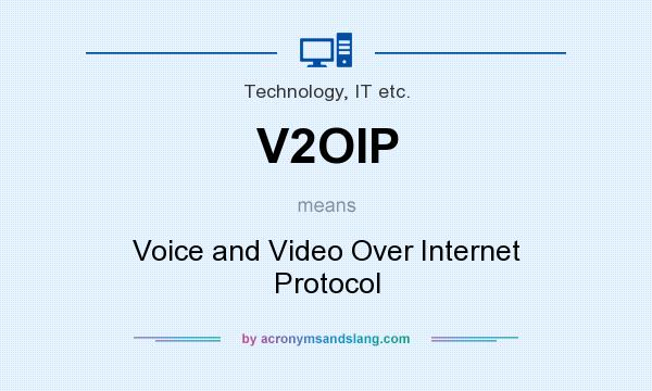 What does V2OIP mean? It stands for Voice and Video Over Internet Protocol
