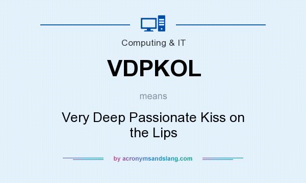 What does VDPKOL mean? It stands for Very Deep Passionate Kiss on the Lips