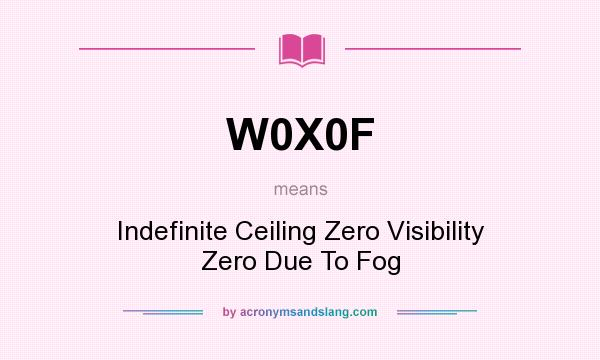 What does W0X0F mean? It stands for Indefinite Ceiling Zero Visibility Zero Due To Fog
