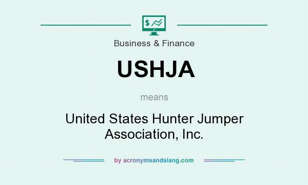 What does USHJA mean? It stands for United States Hunter Jumper Association, Inc.
