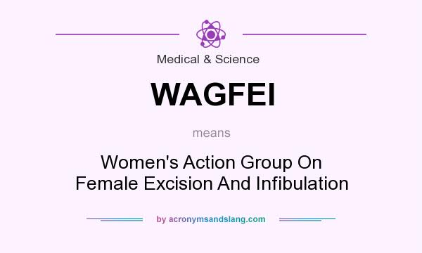 What does WAGFEI mean? It stands for Women`s Action Group On Female Excision And Infibulation