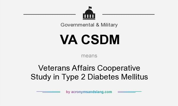 What does VA CSDM mean? It stands for Veterans Affairs Cooperative Study in Type 2 Diabetes Mellitus
