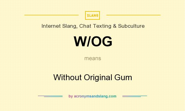 What does W/OG mean? It stands for Without Original Gum