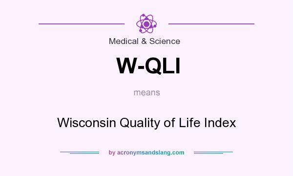 What does W-QLI mean? It stands for Wisconsin Quality of Life Index