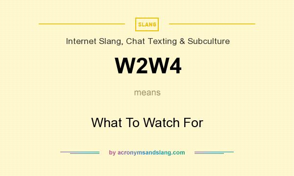 What does W2W4 mean? It stands for What To Watch For