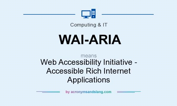 What does WAI-ARIA mean? It stands for Web Accessibility Initiative - Accessible Rich Internet Applications
