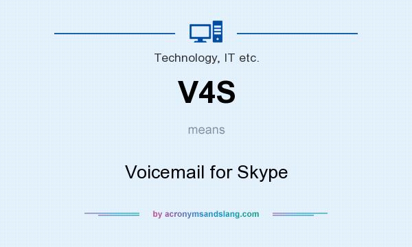 What does V4S mean? It stands for Voicemail for Skype