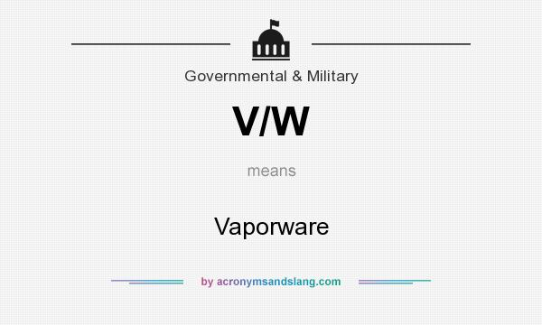 What does V/W mean? It stands for Vaporware
