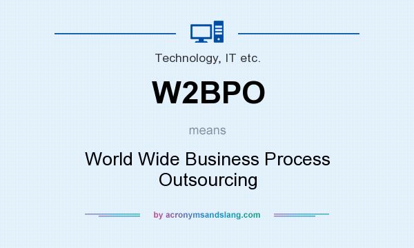 What does W2BPO mean? It stands for World Wide Business Process Outsourcing