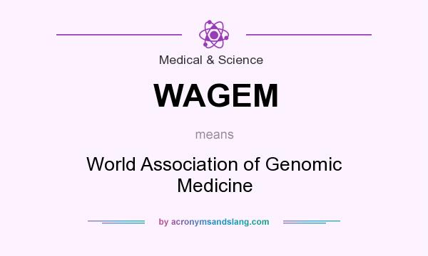 What does WAGEM mean? It stands for World Association of Genomic Medicine
