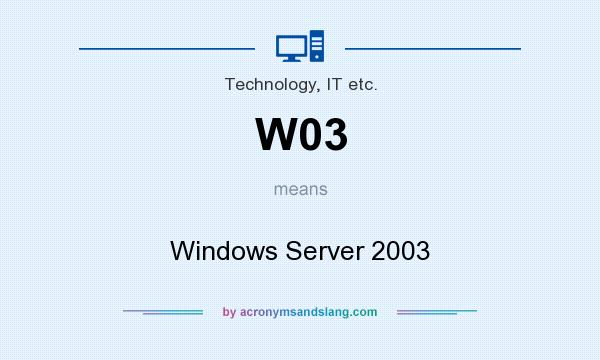 What does W03 mean? It stands for Windows Server 2003
