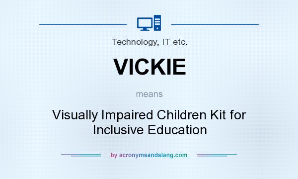 What does VICKIE mean? It stands for Visually Impaired Children Kit for Inclusive Education