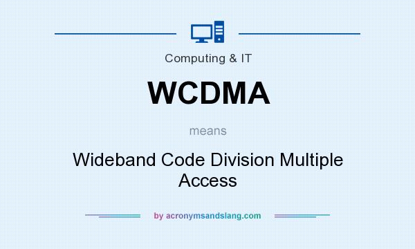 What does WCDMA mean? It stands for Wideband Code Division Multiple Access