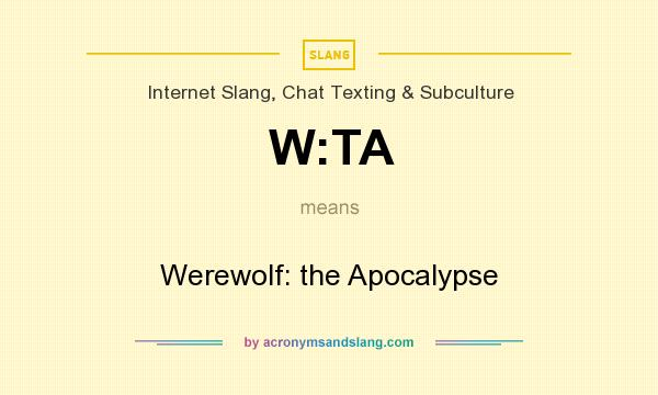 What does W:TA mean? It stands for Werewolf: the Apocalypse