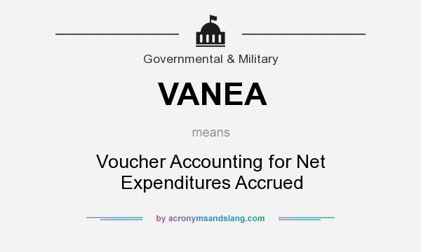 What does VANEA mean? It stands for Voucher Accounting for Net Expenditures Accrued