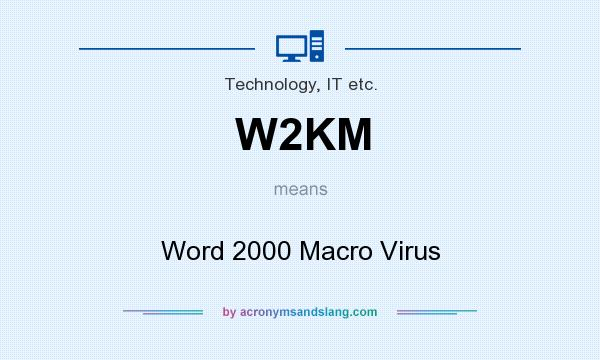 What does W2KM mean? It stands for Word 2000 Macro Virus