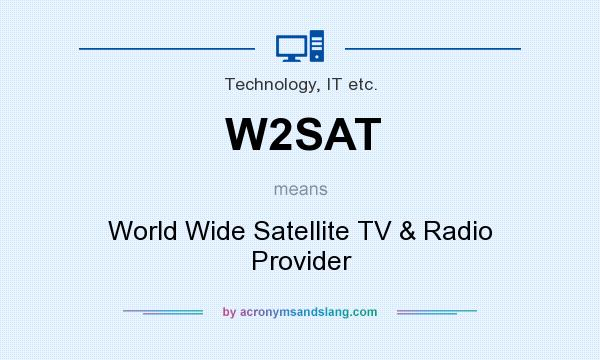 What does W2SAT mean? It stands for World Wide Satellite TV & Radio Provider