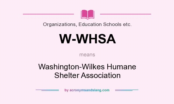 What does W-WHSA mean? It stands for Washington-Wilkes Humane Shelter Association