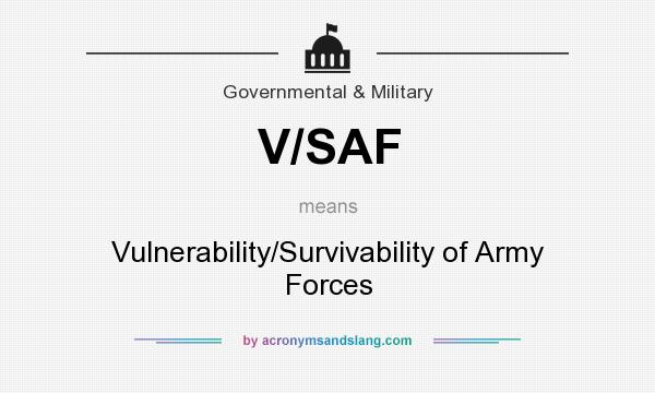 What does V/SAF mean? It stands for Vulnerability/Survivability of Army Forces