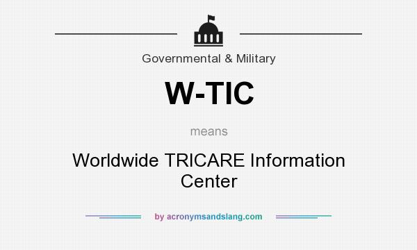 What does W-TIC mean? It stands for Worldwide TRICARE Information Center
