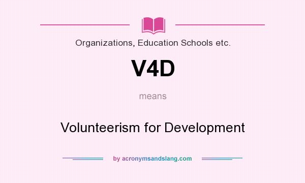 What does V4D mean? It stands for Volunteerism for Development