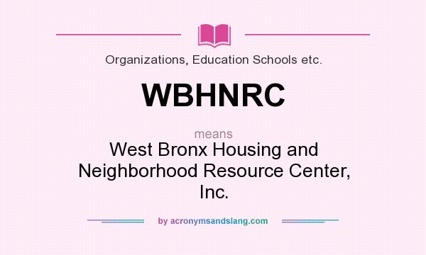 What does WBHNRC mean? It stands for West Bronx Housing and Neighborhood Resource Center, Inc.