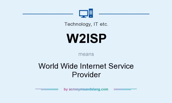 What does W2ISP mean? It stands for World Wide Internet Service Provider