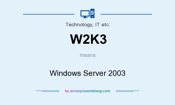 What does W2K3 mean? It stands for Windows Server 2003