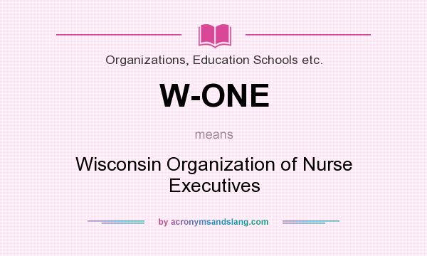 What does W-ONE mean? It stands for Wisconsin Organization of Nurse Executives