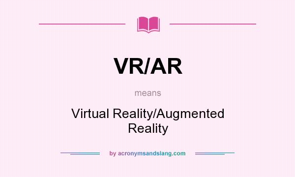 What does VR/AR mean? It stands for Virtual Reality/Augmented Reality